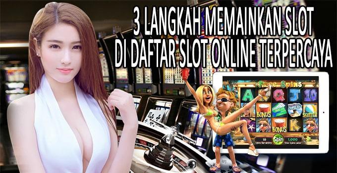 3 Langkah Memainkan Slot di Daftar Slot Online Terpercaya