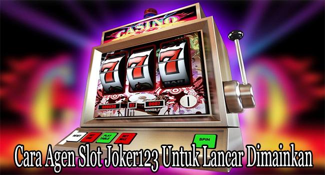 Cara Agen Slot Joker123 Untuk Lancar Dimainkan dan Menang