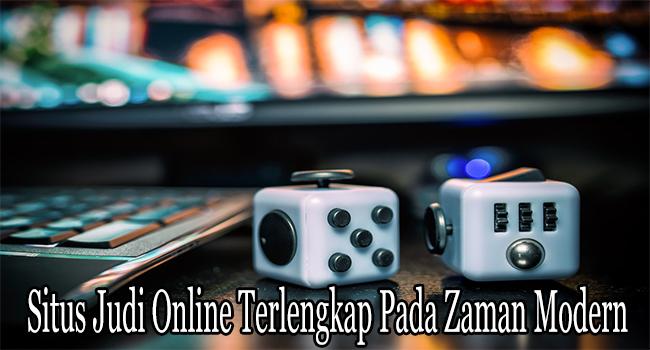 Situs Judi Online Terlengkap Pada Zaman Modern